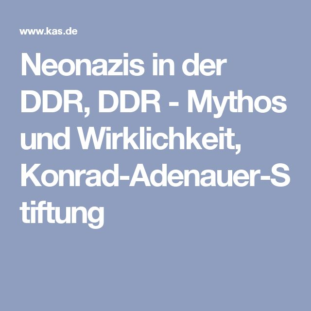 Neonazis in der DDR, DDR - Mythos und Wirklichkeit, Konrad-Adenauer-Stiftung