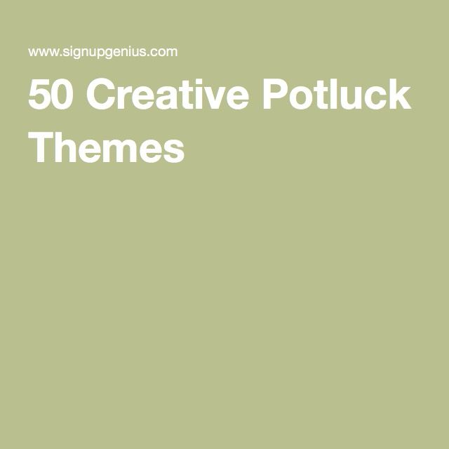 50 Creative Potluck Themes                                                                                                                                                                                 More
