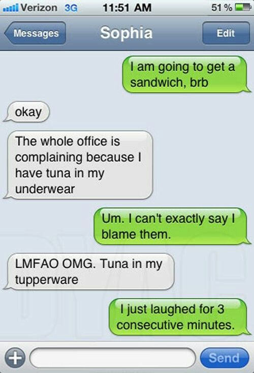 Tuna in your underwear? Seems super weird to me, do you agree with me? # auto correct strikes!