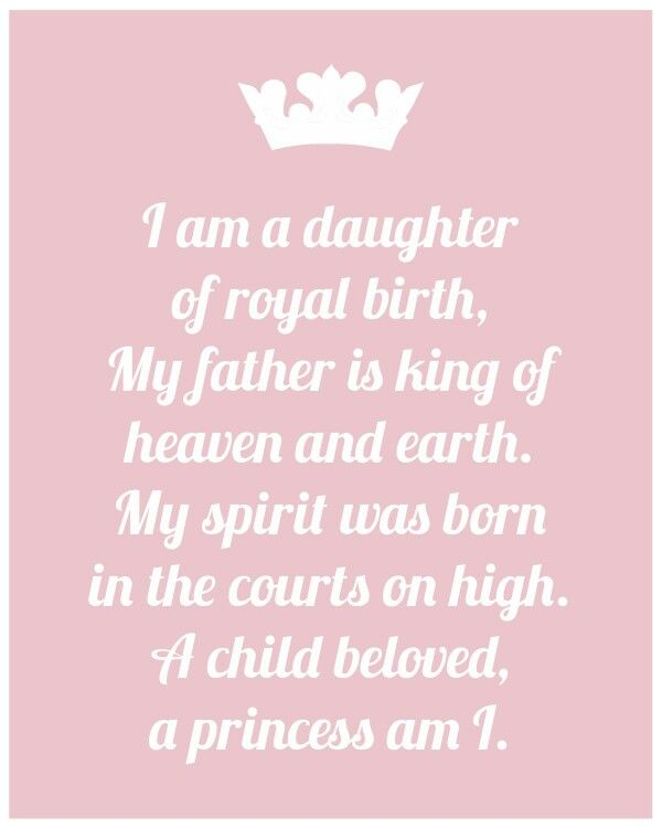 Prachtige text voor een dochter I am a Princess of Royal birth. My Father is king of heaven and earth.