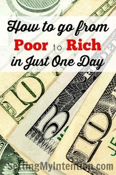 Have you ever thought to yourself, someday I want to be rich. I know I have. Here's the simple secret to going from poor to rich in just one day.