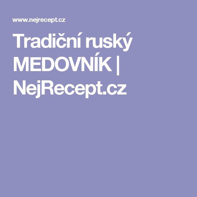 Tradiční ruský MEDOVNÍK | NejRecept.cz