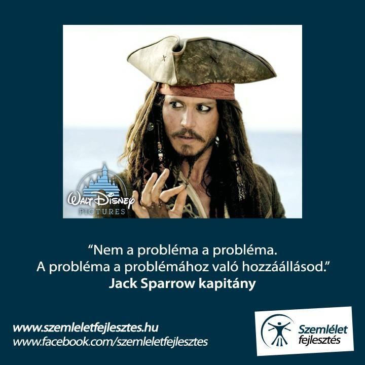 Nem a probléma a probléma. A probléma a problémához való hozzáállásod. /Jack Sparrow kapitány/