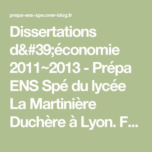 Dissertations d'économie 2011~2013 - Prépa ENS Spé du lycée La Martinière Duchère à Lyon. Formation publique en 1 an post bac+2, préparant aux concours administratifs, aux concours des écoles de commerce (admission niveau master) et à l'Ecole Normale Supérieure.