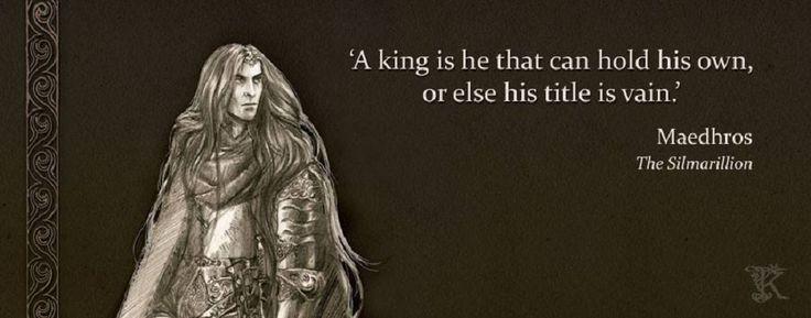 Цитаты героев Сильмариллиона. Маэдрос. (Только тот король, кто может удержать свое, иначе титул его - пустые слова)