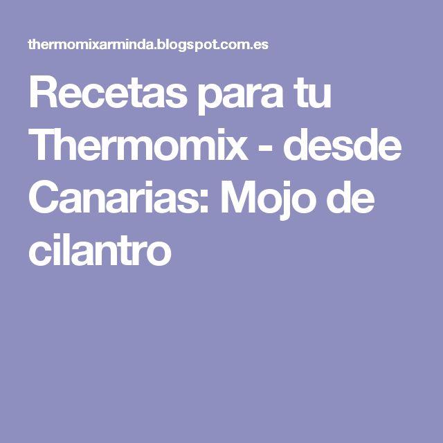 Recetas para tu Thermomix - desde Canarias: Mojo de cilantro