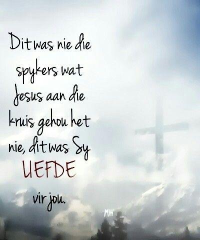 """""""Dit was nie die spykers wat Jesus aan die #kruis gehou het nie, dit was Sy liefde vir jou"""" #Afrikaans (Jesus min my) #iBelieve (FB)"""