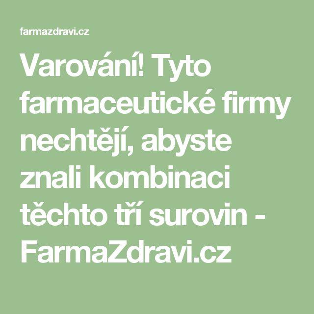 Varování! Tyto farmaceutické firmy nechtějí, abyste znali kombinaci těchto tří surovin - FarmaZdravi.cz