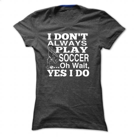 I always play soccer - #hoodies for men #white hoodies. ORDER HERE => https://www.sunfrog.com/Sports/I-always-play-soccer-Ladies.html?60505