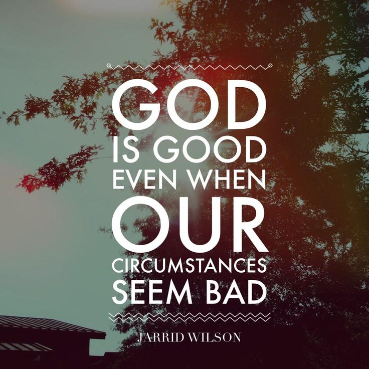 God is good even when our circumstances seem bad. - Jarrid Wilson