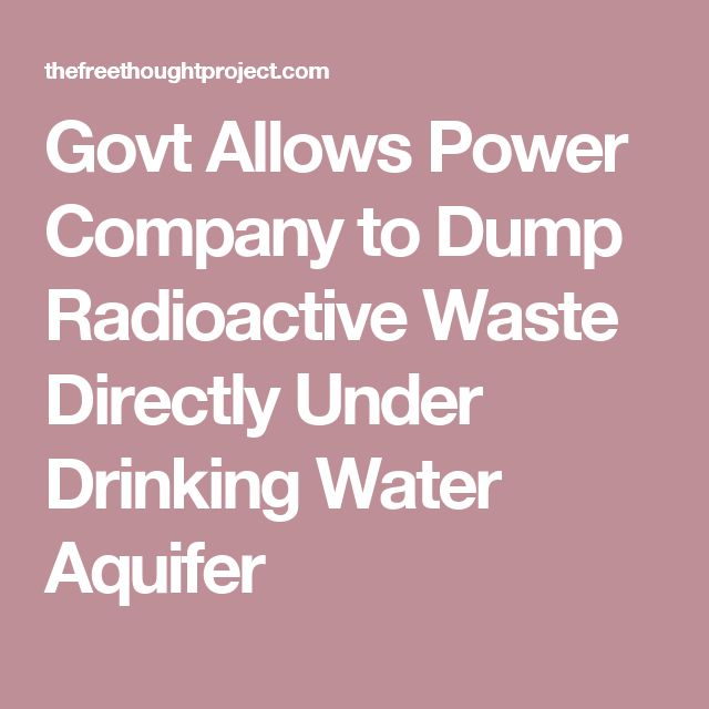 Govt Allows Power Company to Dump Radioactive Waste Directly Under Drinking Water Aquifer