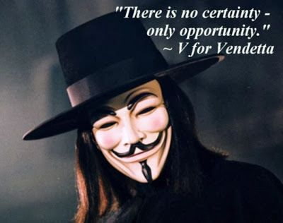 V for Vendetta quote - There is no certainty...