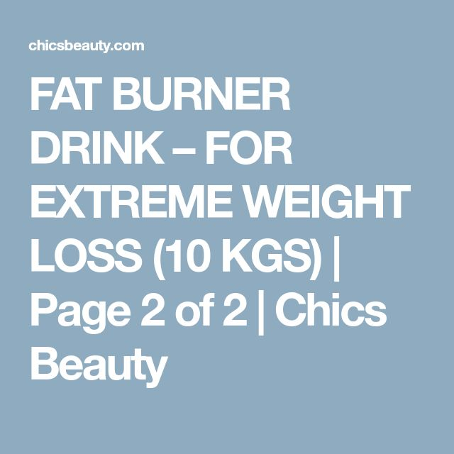 FAT BURNER DRINK – FOR EXTREME WEIGHT LOSS (10 KGS) | Page 2 of 2 | Chics Beauty