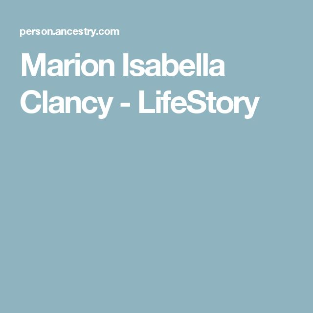 Marion Isabella Clancy - LifeStory