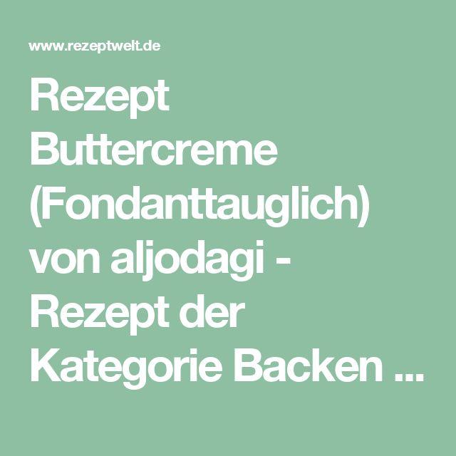 Rezept Buttercreme (Fondanttauglich) von aljodagi - Rezept der Kategorie Backen süß