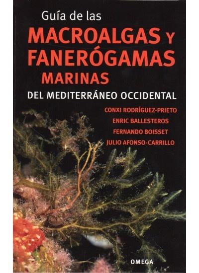 Guía de las macroalgas y fanerógamas marinas del Mediterráneo Occidental / Conxi Rodríguez-Prieto ... [et al.]. - Barcelona : Omega, 2013