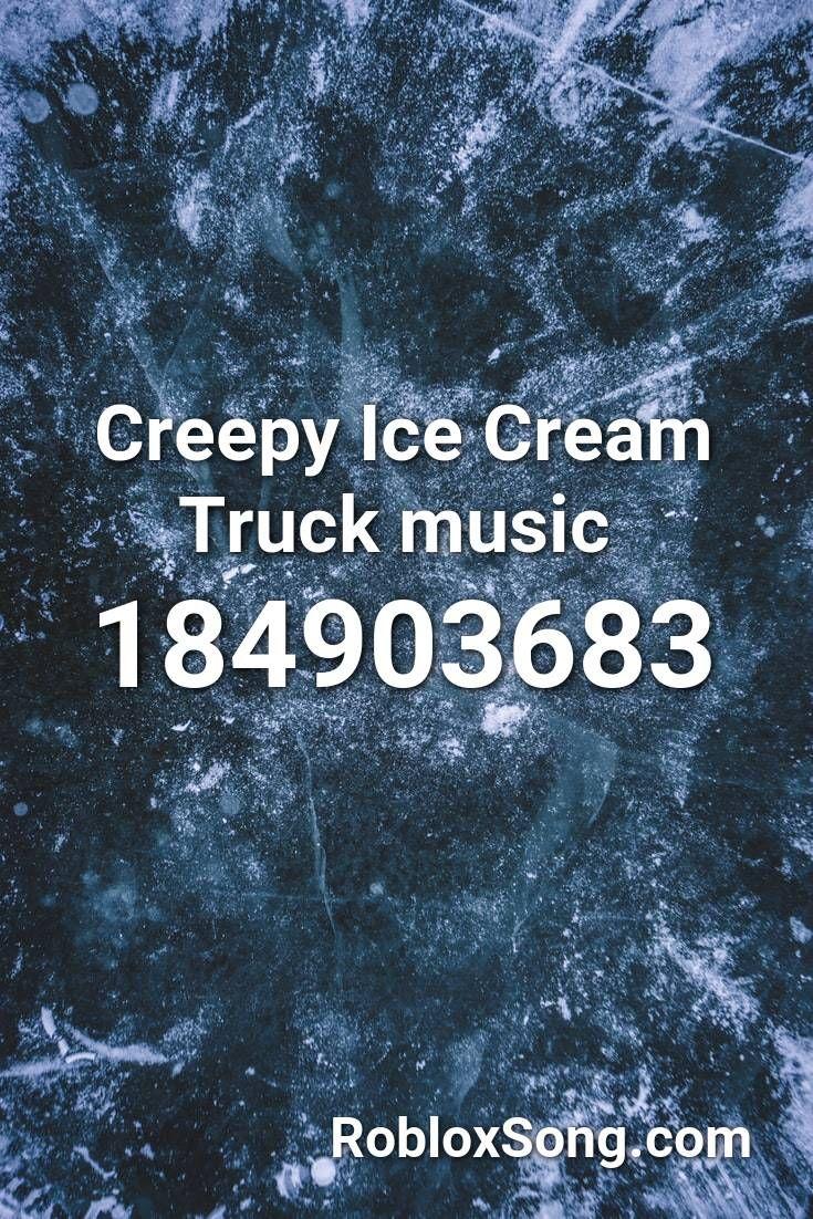 Creepy Ice Cream Truck Music Roblox Id Roblox Music Codes Ice Cream Truck Roblox Creepy