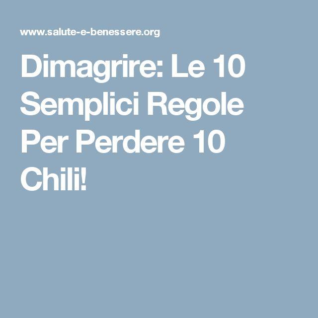 Dimagrire: Le 10 Semplici Regole Per Perdere 10 Chili!