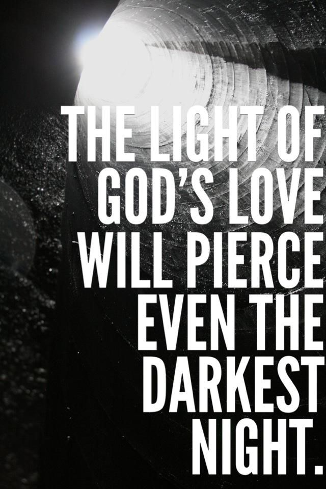 The light of God's love will pierce even the darkest night.