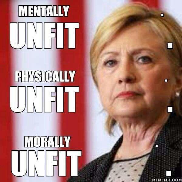 UNFIT! Hillary is UNFIT!
