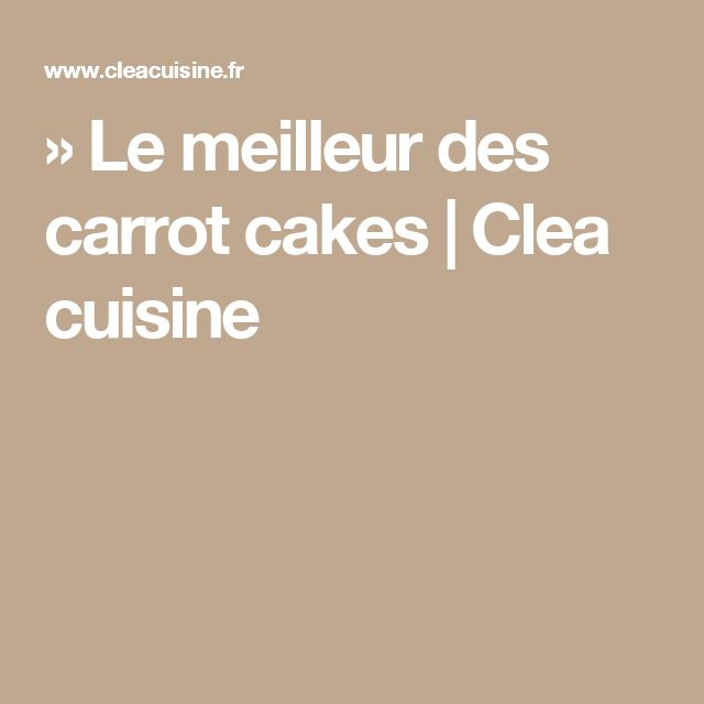 » Le meilleur des carrot cakes   Clea cuisine