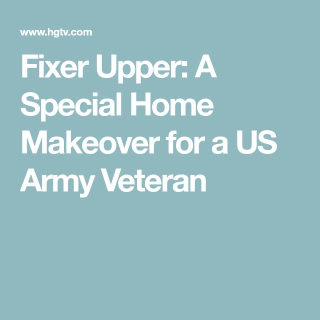 Fixer Upper: A Special Home Makeover for a US Army Veteran