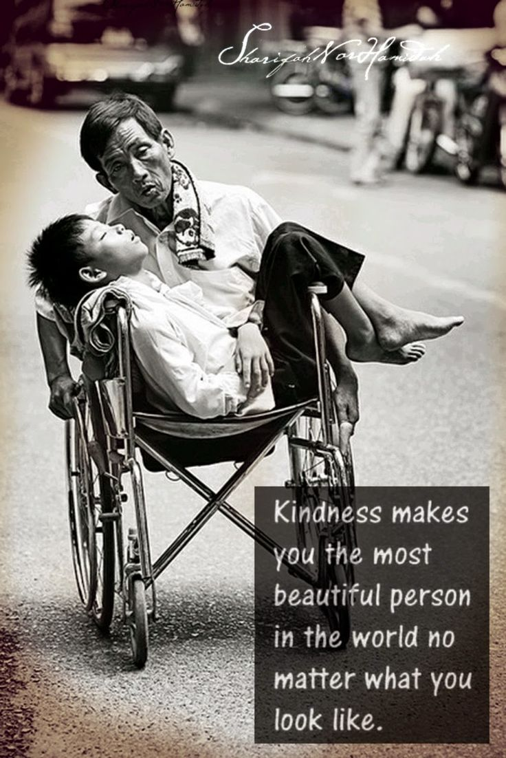 Kindness makes you the most beautiful person in the world no matter what you look like. - Unknown