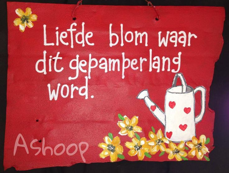 Liefde blom waar dit gepamperlang word. __[AShooP-Tuinkuns/FB] #Afrikaans #HappilyEverAfter ♡ Quotes #lovequotes