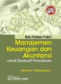 Buku Manajemen Keuangan dan Akuntansi Buku panduan praktis untuk eksekutif perusahaan Penulis: Hendra S. Raharjaputra Penerbit: Salemba Empat