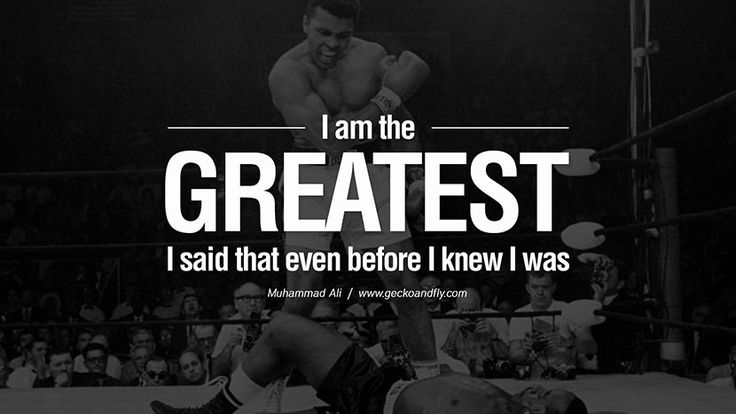 I am the greatest, I said that even before I knew I was. – Muhammad Ali 16 Winning Quotes from Muhammad Ali the Greatest