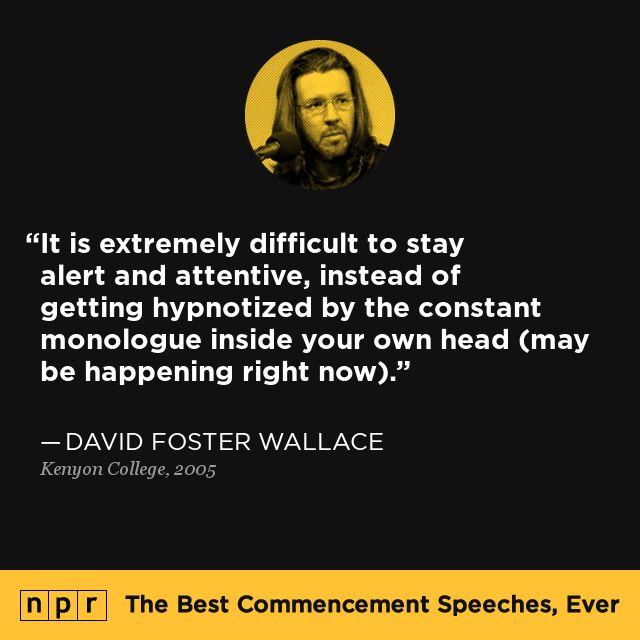 a report on the commencement speech of david foster wallace at kenyon college The wall street journal has printed the speech david foster wallace gave at kenyon college's commencement in 2005 widely circulated in a transcribed form, this version has cleared up previously garbled portions of his address the speech was notable for its grim portrayal of graduates' future lives.