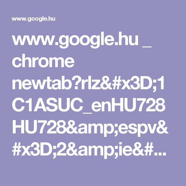 www.google.hu _ chrome newtab?rlz=1C1ASUC_enHU728HU728&espv=2&ie=UTF-8
