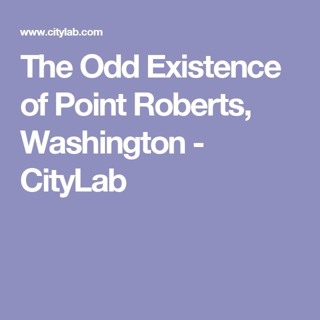 The Odd Existence of Point Roberts, Washington - CityLab
