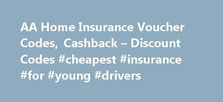 AA Home Insurance Voucher Codes, Cashback – Discount Codes #cheapest #insurance #for #young #drivers http://insurance.remmont.com/aa-home-insurance-voucher-codes-cashback-discount-codes-cheapest-insurance-for-young-drivers/  #aa insurance # AA Home Insurance offers cashback The AA are one of the most recognised and trusted names in the insurance market. The AA team searches a panel of over 10 leading insurers to get you the best deal we can. First year introductory prices apply for all new…