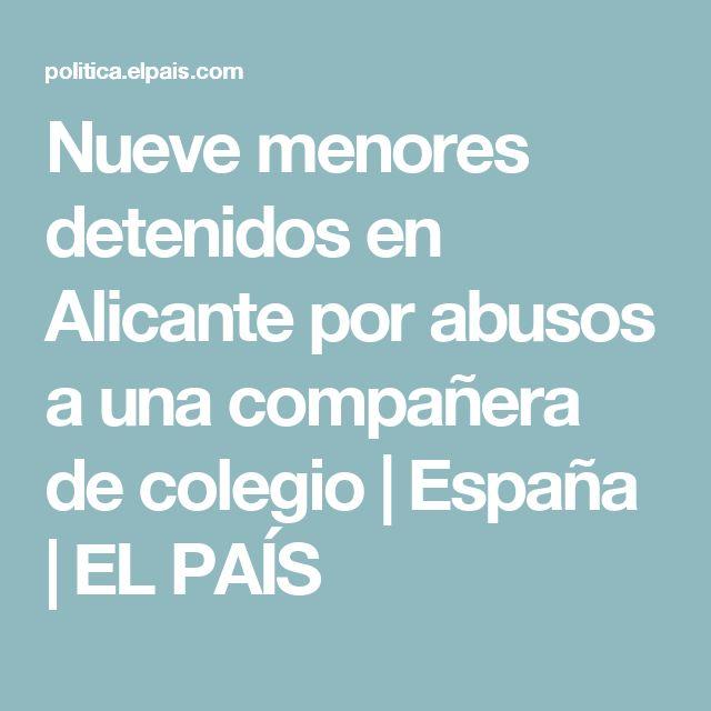 Nueve menores detenidos en Alicante por abusos a una compañera de colegio   España   EL PAÍS