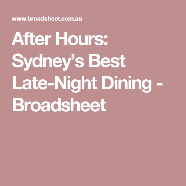 After Hours: Sydney's Best Late-Night Dining - Broadsheet