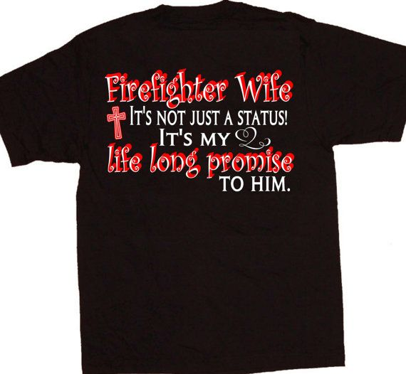 Fire Wife, Firefighter's Wife Shirt, Proud Wife, Fireman's Wife, Married to a Firefighter, Promise to Him, Firefighter Gifts, Love, Custom  by AshleysCustomApparel