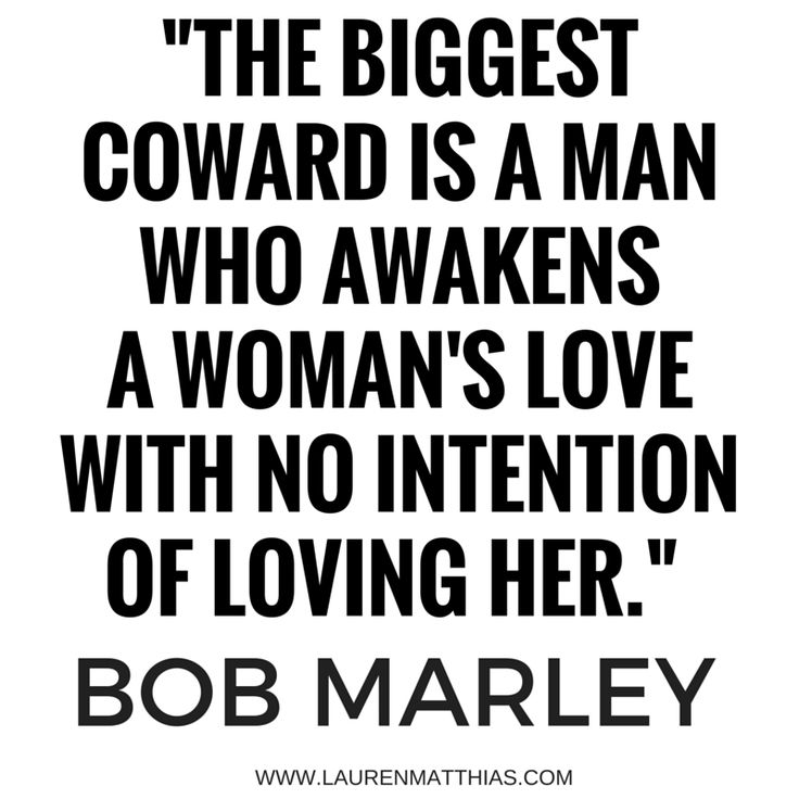 Bob Marley quote : The biggest coward of a man is to awaken the love of a woman without the intention of loving her.
