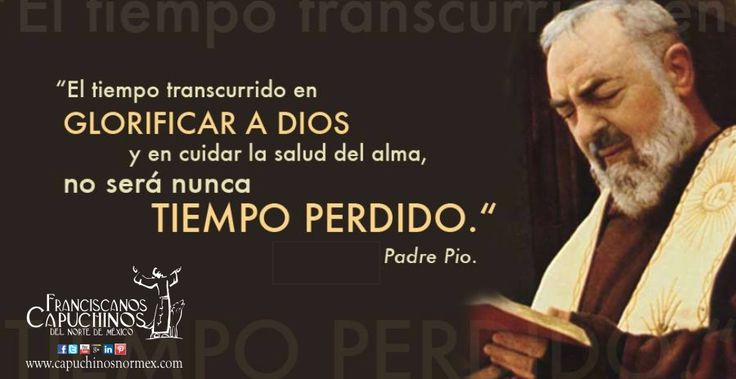 ¡Gracias, Señor, por el testimonio de nuestro hermano San Pío de Pietrelcina! Y pedimos por todos nuestros hermanos del Convento de San Pío, en Nuevo León, hoy en su fiesta patronal.