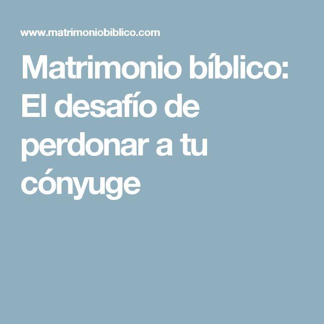 Matrimonio bíblico: El desafío de perdonar a tu cónyuge