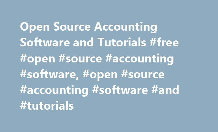 Open Source Accounting Software and Tutorials #free #open #source #accounting #software, #open #source #accounting #software #and #tutorials http://kitchen.remmont.com/open-source-accounting-software-and-tutorials-free-open-source-accounting-software-open-source-accounting-software-and-tutorials/  # Open Source Accounting Software and Tutorials Find out about a few options for open source accounting software that can be used for business and personal accounting. Learn about tutorials…