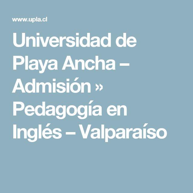 Universidad de Playa Ancha – Admisión » Pedagogía en Inglés – Valparaíso