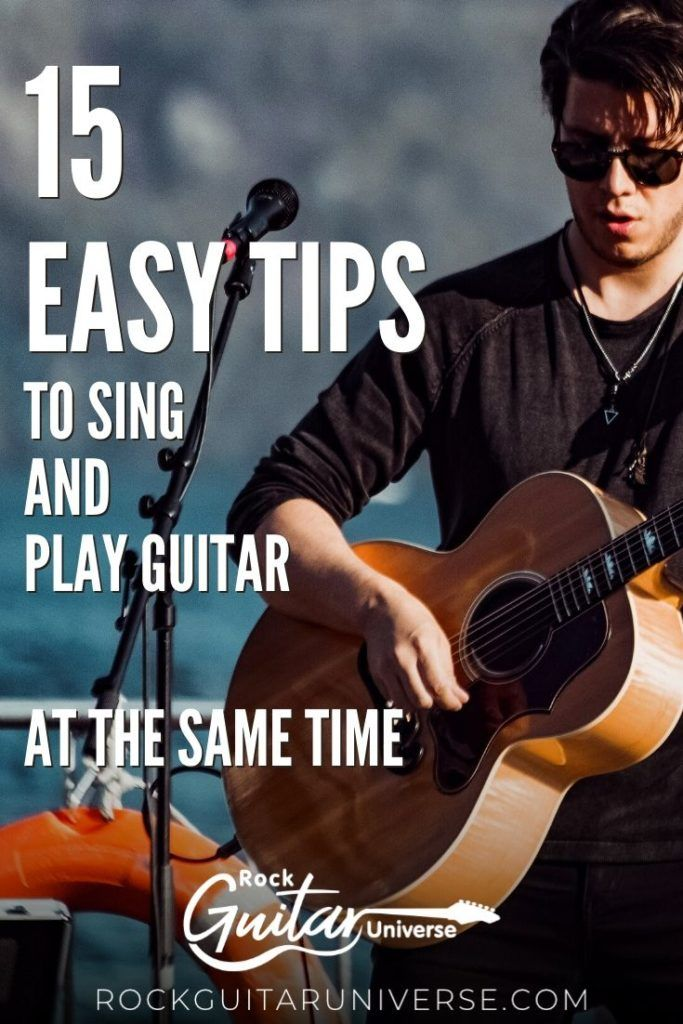 15 Easy Tips To Sing And Play Guitar At The Same Time Playing Guitar Guitar Guitar Lessons For Beginners