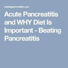 Acute Pancreatitis and WHY Diet Is Important - Beating Pancreatitis