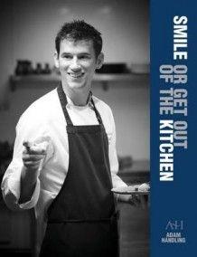 Smile or Get Out of the Kitchen av Adam Handling og Monica Galetti (Innbundet)