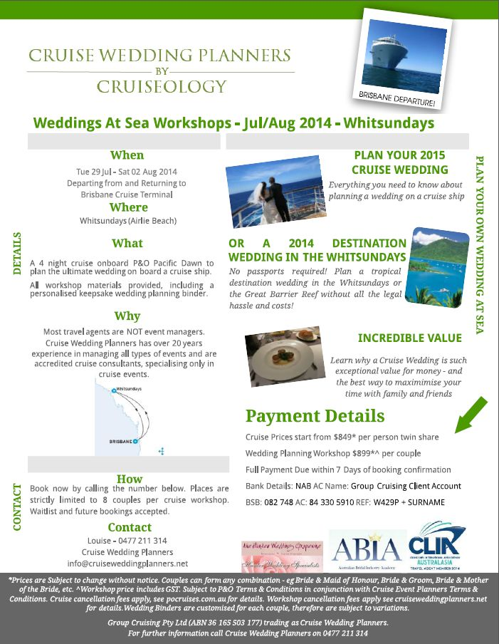 Jul/Aug 2014 - Brisbane Departure - Whitsundays Workshop #3 available now! Australia's only company offering Cruise Wedding Planning Workshops - on land or on board! info@cruiseweddingplanners.net Ph: 61 477 211 314 (outside Australia) 0477 211 314 (within Australia)