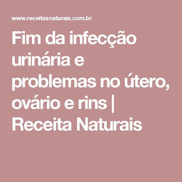 Fim da infecção urinária e problemas no útero, ovário e rins | Receita Naturais
