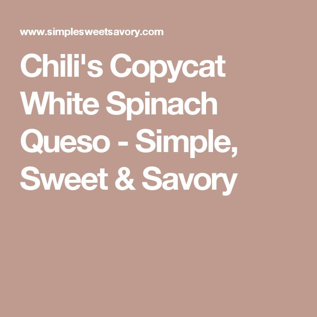 Chili's Copycat White Spinach Queso - Simple, Sweet & Savory