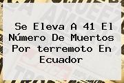 http://tecnoautos.com/wp-content/uploads/imagenes/tendencias/thumbs/se-eleva-a-41-el-numero-de-muertos-por-terremoto-en-ecuador.jpg terremoto en Ecuador. Se eleva a 41 el número de muertos por terremoto en Ecuador, Enlaces, Imágenes, Videos y Tweets - http://tecnoautos.com/actualidad/terremoto-en-ecuador-se-eleva-a-41-el-numero-de-muertos-por-terremoto-en-ecuador/