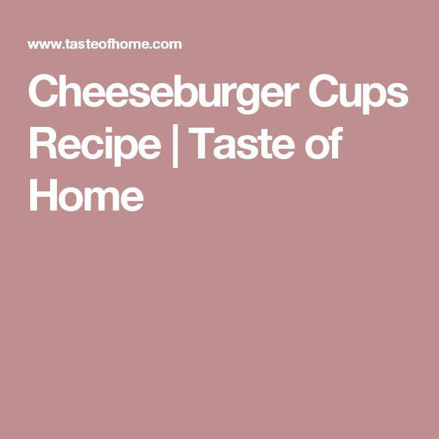 Cheeseburger Cups Recipe | Taste of Home